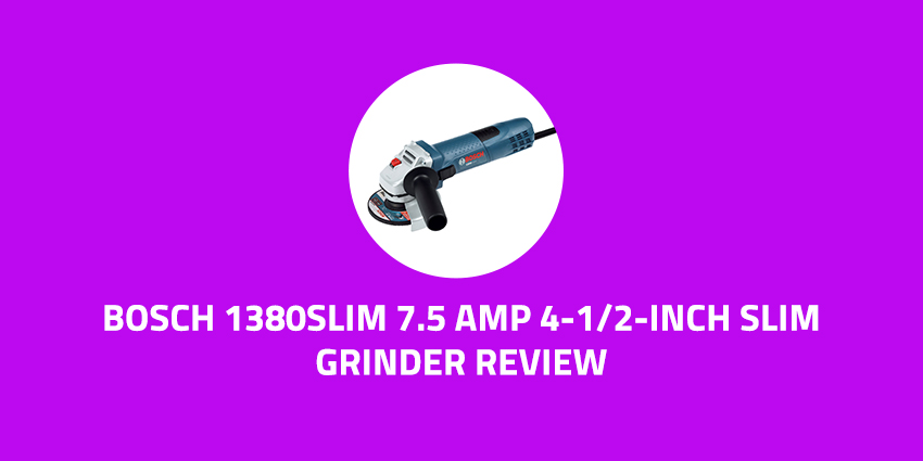 Bosch-1380Slim-7.5-Amp-4-1-2-Inch-Slim-Grinder-Review