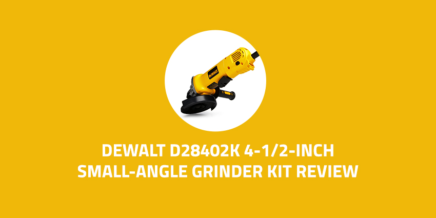 DEWALT-D28402K-4-1-2-Inch-Small-Angle-Grinder-Kit-Review