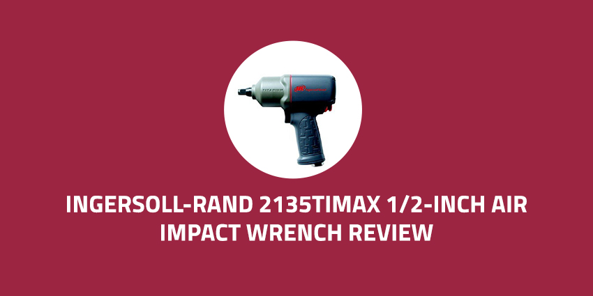 Ingersoll-Rand-2135TiMAX-1-2-Inch-Air-Impact-Wrench-Review